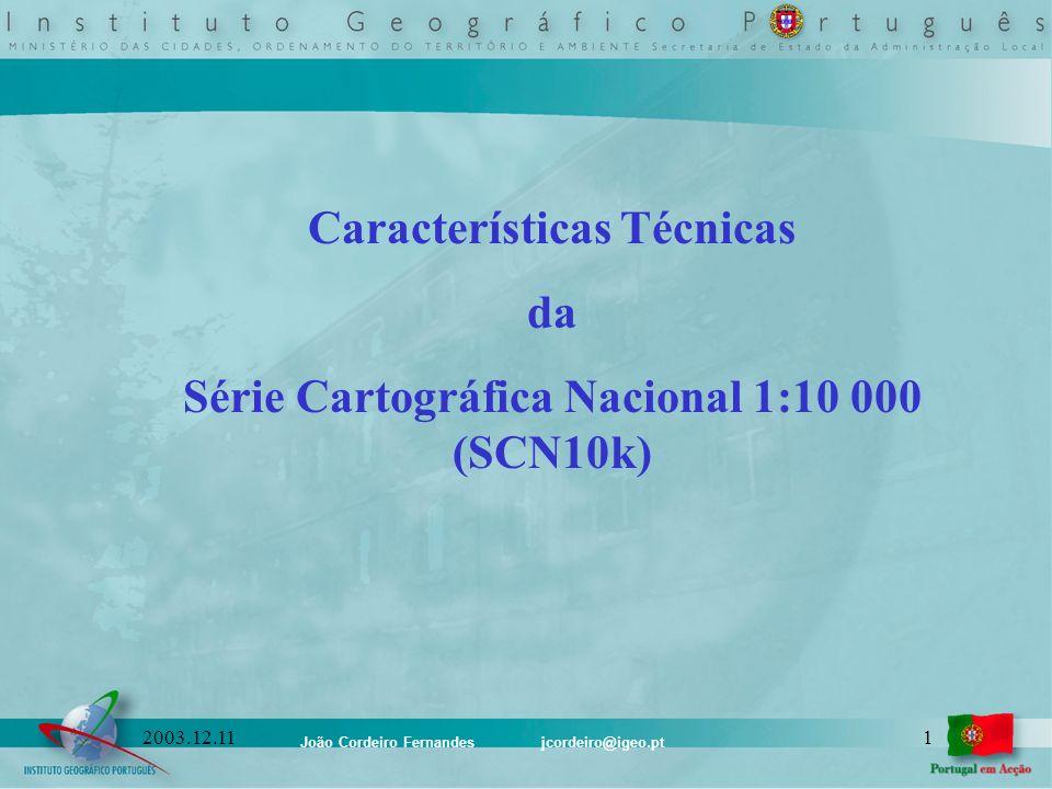 João Cordeiro Fernandes jcordeiro@igeo.pt 122003.12.11 Conceptualização da SCN10k Modelos de dados Sistema de Geo-referência Conteúdo cartográfico Indicadores de qualidade