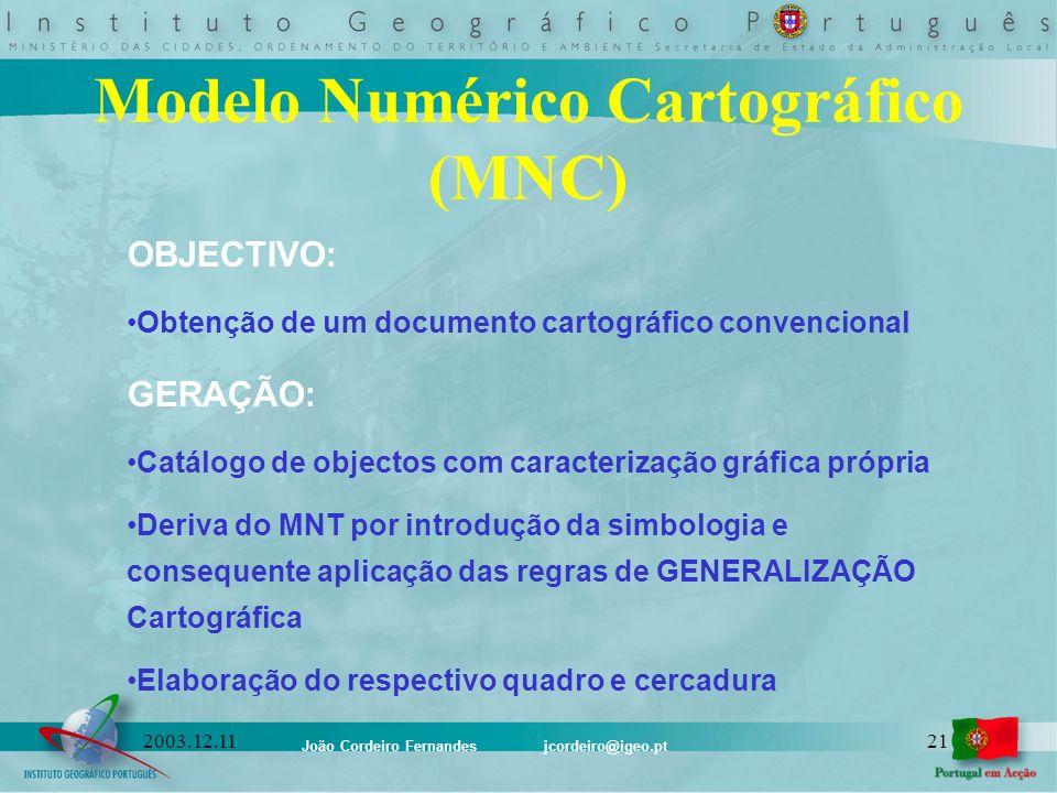 João Cordeiro Fernandes jcordeiro@igeo.pt 212003.12.11 Modelo Numérico Cartográfico (MNC) OBJECTIVO: Obtenção de um documento cartográfico convenciona