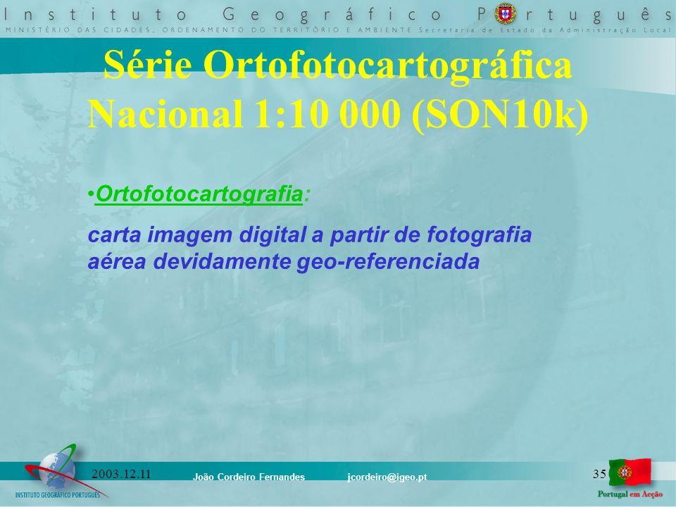 João Cordeiro Fernandes jcordeiro@igeo.pt 352003.12.11 Série Ortofotocartográfica Nacional 1:10 000 (SON10k) Ortofotocartografia: carta imagem digital
