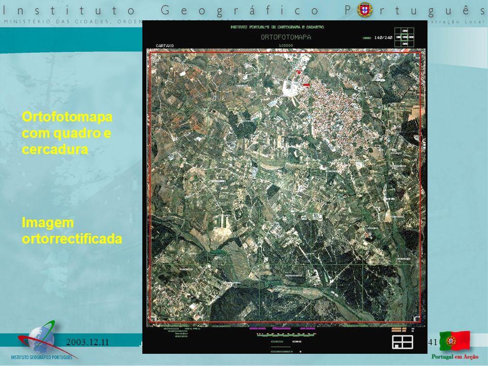 João Cordeiro Fernandes jcordeiro@igeo.pt 412003.12.11 Ortofotomapa com quadro e cercadura Imagem ortorrectificada