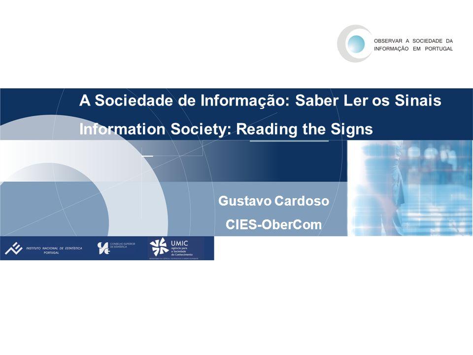 A Sociedade de Informação: Saber Ler os Sinais Information Society: Reading the Signs Gustavo Cardoso CIES-OberCom