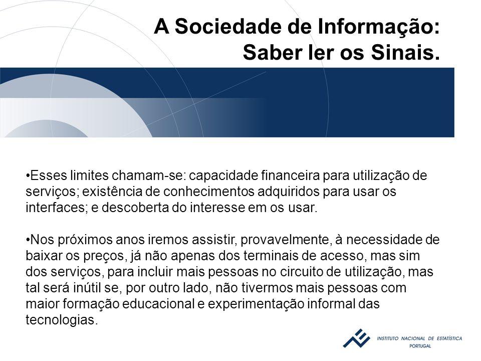 Esses limites chamam-se: capacidade financeira para utilização de serviços; existência de conhecimentos adquiridos para usar os interfaces; e descoberta do interesse em os usar.