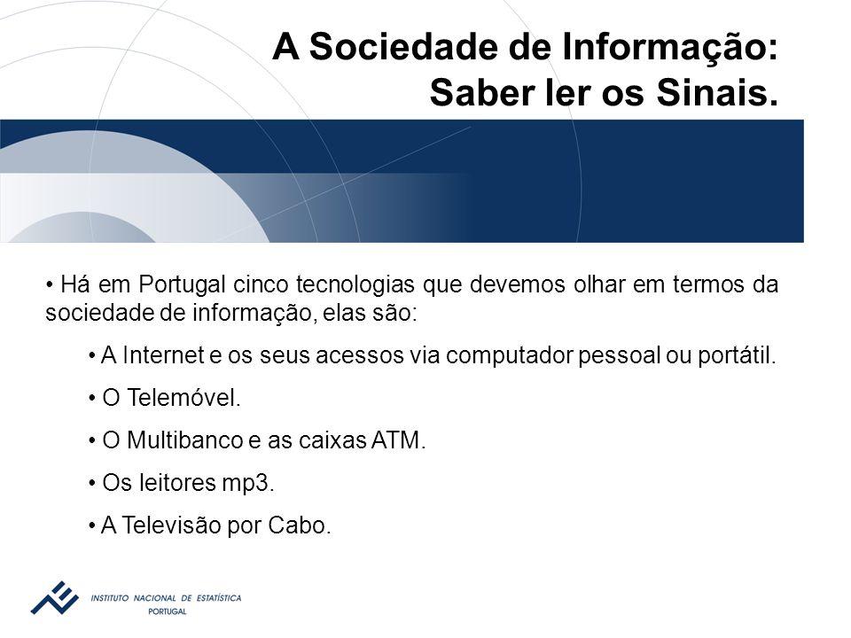 Há em Portugal cinco tecnologias que devemos olhar em termos da sociedade de informação, elas são: A Internet e os seus acessos via computador pessoal ou portátil.