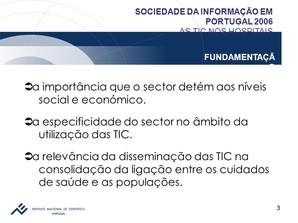 3 SOCIEDADE DA INFORMAÇÃO EM PORTUGAL 2006 AS TIC NOS HOSPITAIS FUNDAMENTAÇÃ O a importância que o sector detém aos níveis social e económico. a espec