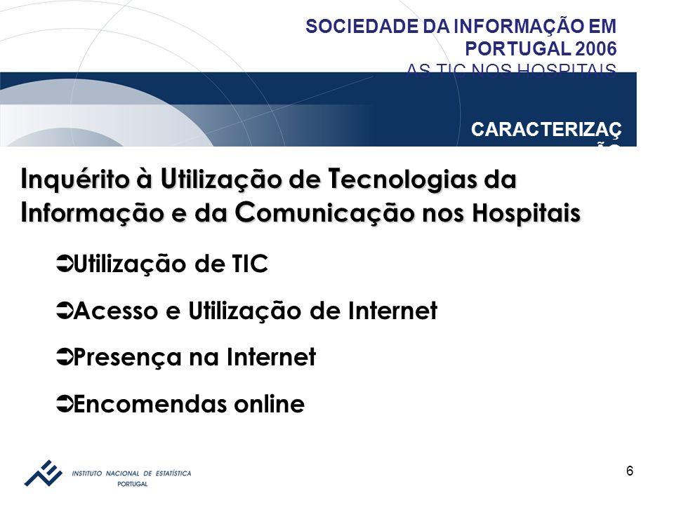 6 SOCIEDADE DA INFORMAÇÃO EM PORTUGAL 2006 AS TIC NOS HOSPITAIS CARACTERIZAÇ ÃO I nquérito à U tilização de T ecnologias da I nformação e da C omunica