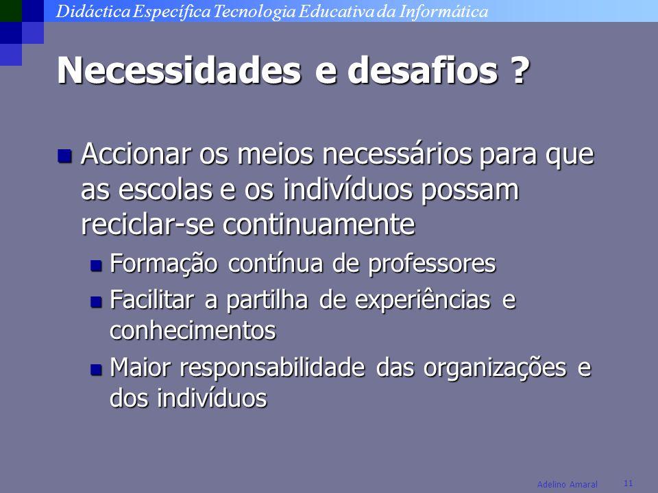 Didáctica Específica Tecnologia Educativa da Informática 11 Adelino Amaral Necessidades e desafios ? Accionar os meios necessários para que as escolas