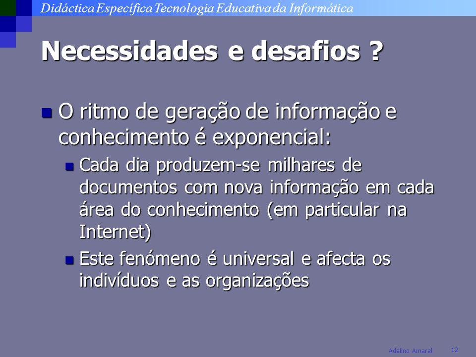 Didáctica Específica Tecnologia Educativa da Informática 12 Adelino Amaral Necessidades e desafios ? O ritmo de geração de informação e conhecimento é