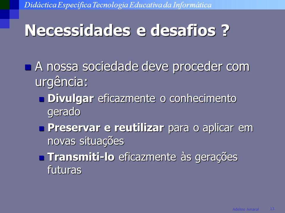 Didáctica Específica Tecnologia Educativa da Informática 13 Adelino Amaral Necessidades e desafios ? A nossa sociedade deve proceder com urgência: A n