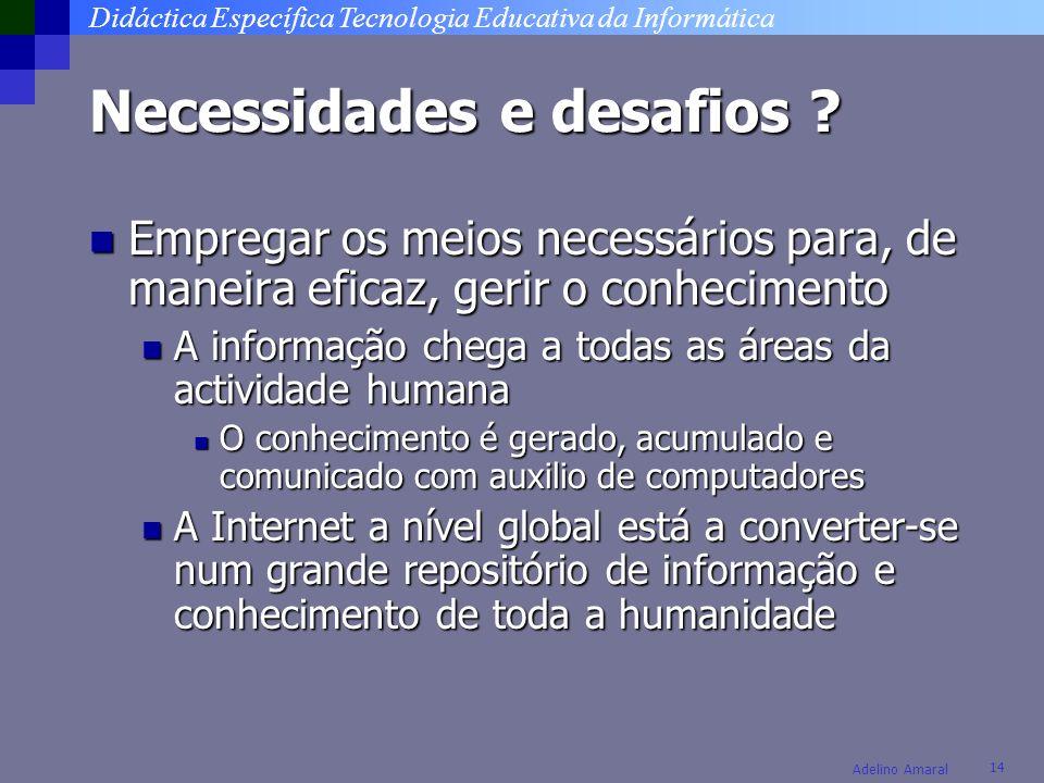 Didáctica Específica Tecnologia Educativa da Informática 14 Adelino Amaral Necessidades e desafios ? Empregar os meios necessários para, de maneira ef