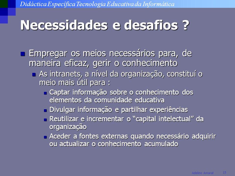 Didáctica Específica Tecnologia Educativa da Informática 15 Adelino Amaral Necessidades e desafios ? Empregar os meios necessários para, de maneira ef