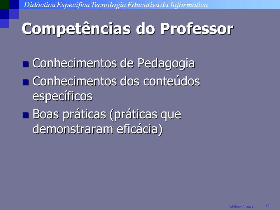 Didáctica Específica Tecnologia Educativa da Informática 17 Adelino Amaral Competências do Professor Conhecimentos de Pedagogia Conhecimentos de Pedag