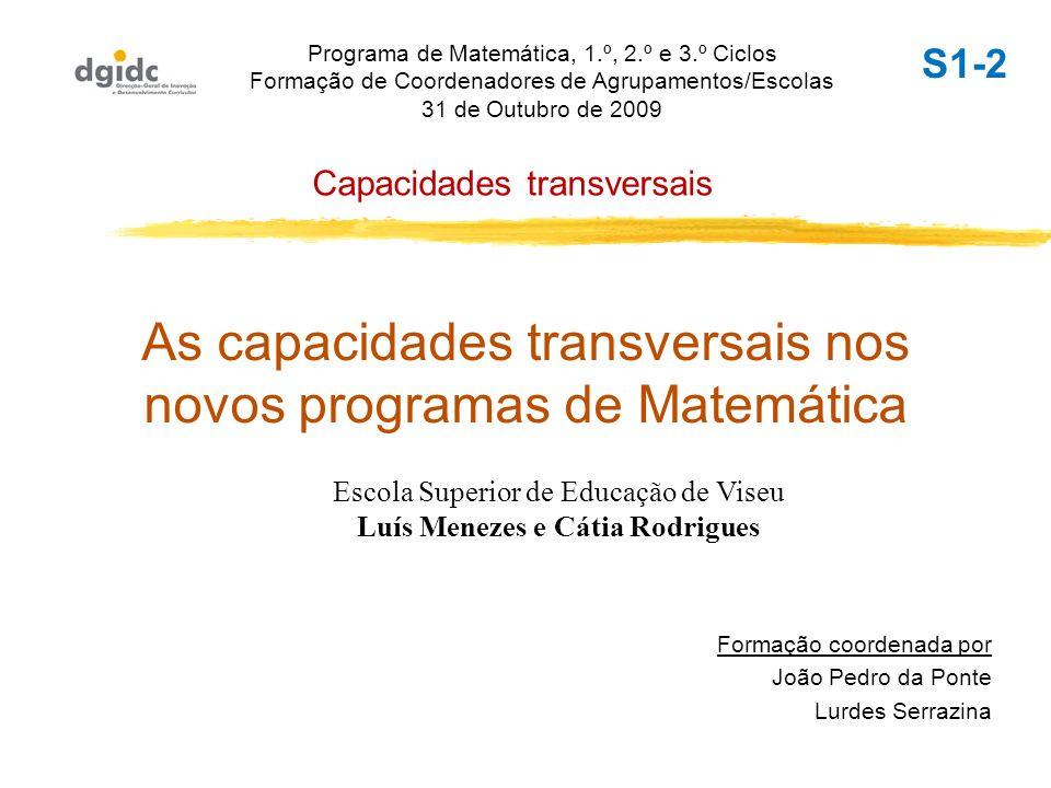 As capacidades transversais nos novos programas de Matemática Formação coordenada por João Pedro da Ponte Lurdes Serrazina Programa de Matemática, 1.º