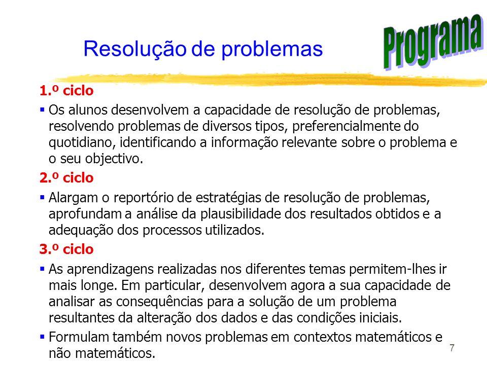7 Resolução de problemas 1.º ciclo Os alunos desenvolvem a capacidade de resolução de problemas, resolvendo problemas de diversos tipos, preferencialm
