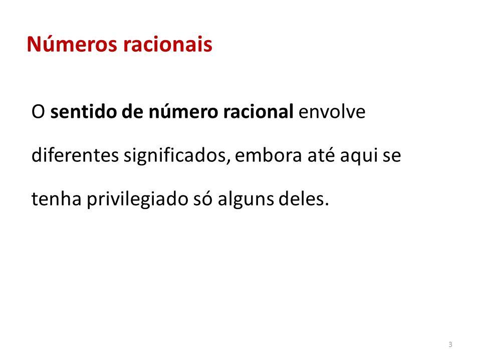 3 Números racionais O sentido de número racional envolve diferentes significados, embora até aqui se tenha privilegiado só alguns deles.
