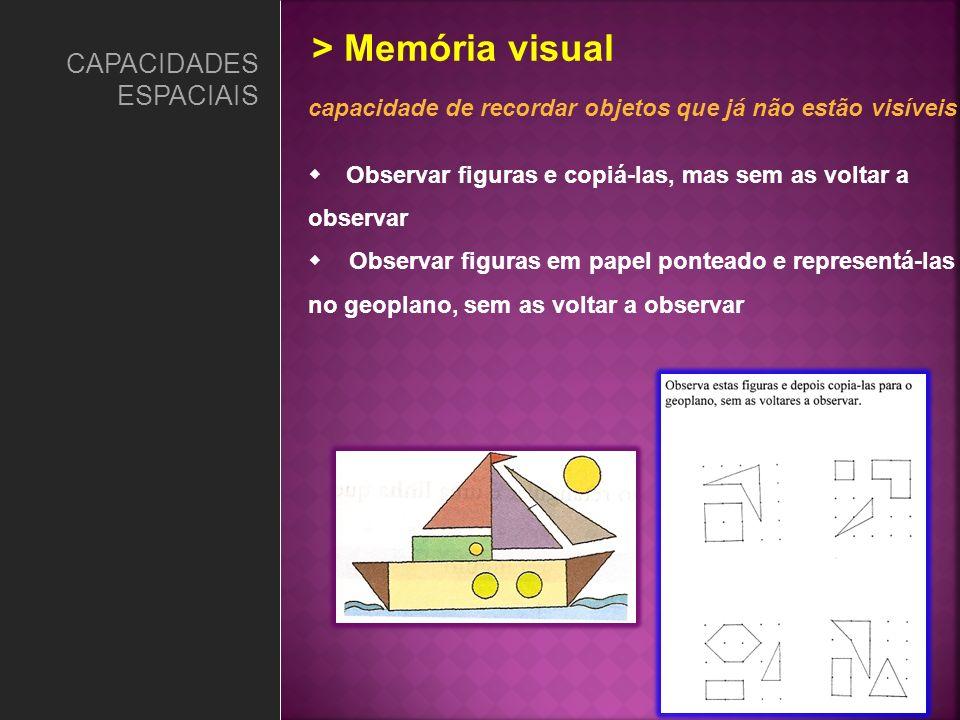 capacidade de recordar objetos que já não estão visíveis Observar figuras e copiá-las, mas sem as voltar a observar Observar figuras em papel ponteado