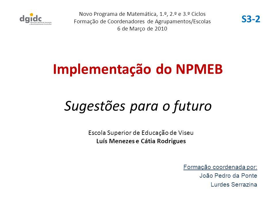 Implementação do NPMEB Sugestões para o futuro Formação coordenada por: João Pedro da Ponte Lurdes Serrazina Novo Programa de Matemática, 1.º, 2.º e 3
