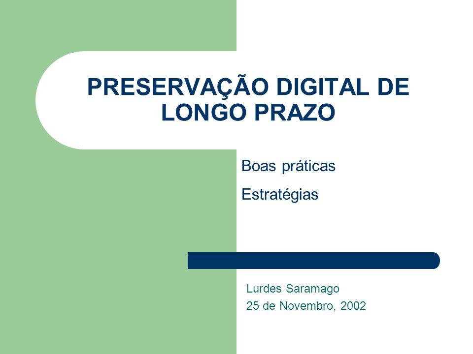 PRESERVAÇÃO DIGITAL DE LONGO PRAZO Lurdes Saramago 25 de Novembro, 2002 Boas práticas Estratégias