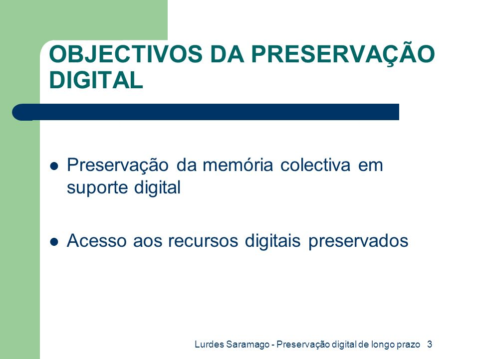 Lurdes Saramago - Preservação digital de longo prazo 4 CICLO DE VIDA DOS RECURSOS DIGITAIS Criação Selecção Localização persistente Descrição e identificação Depósito Preservação Acesso (Hodge, 2000)
