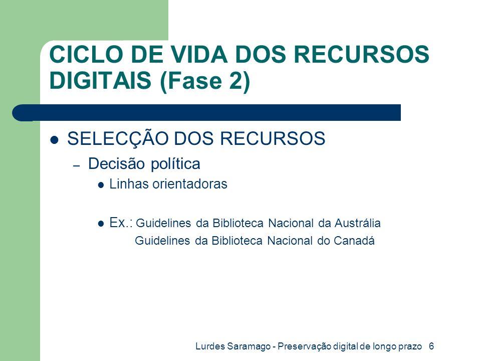 Lurdes Saramago - Preservação digital de longo prazo 7 CICLO DE VIDA DOS RECURSOS DIGITAIS (Fase 3) IDENTIFICAÇÃO PERSISTENTE Ex: – PURL – DOI Portugal - PURL