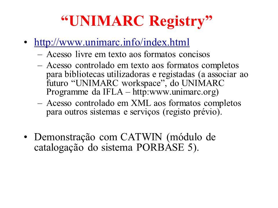 UNIMARC Registry http://www.unimarc.info/index.html –Acesso livre em texto aos formatos concisos –Acesso controlado em texto aos formatos completos pa