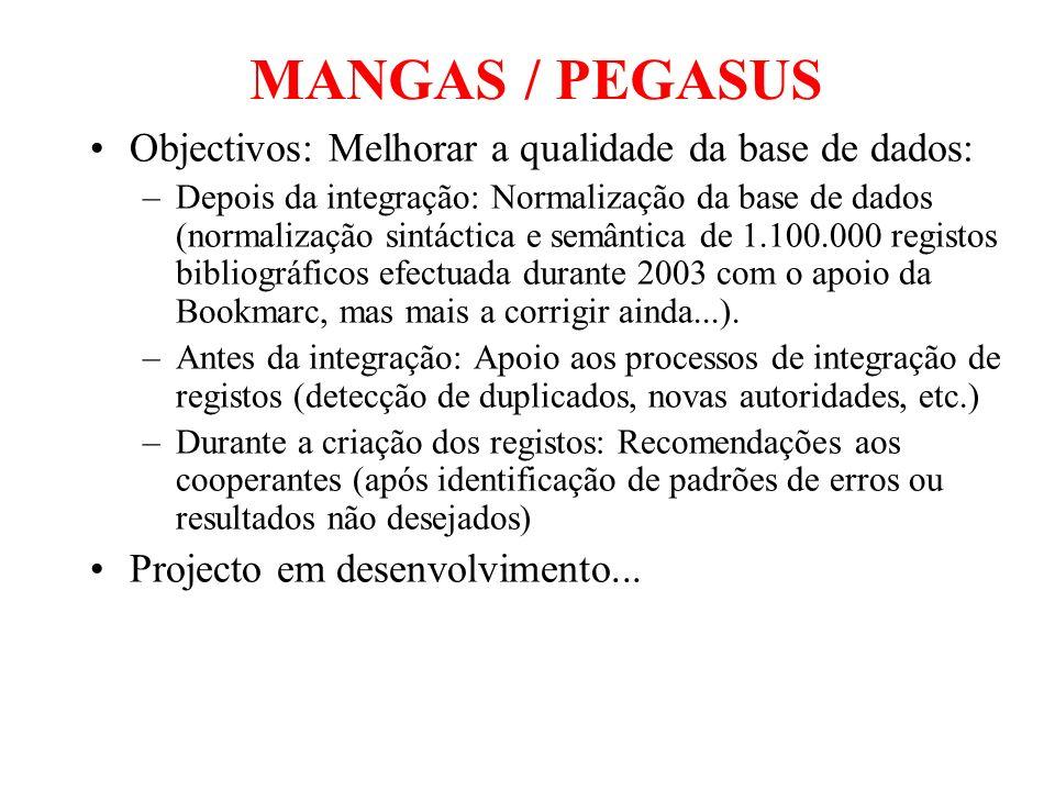 MANGAS / PEGASUS Objectivos: Melhorar a qualidade da base de dados: –Depois da integração: Normalização da base de dados (normalização sintáctica e se
