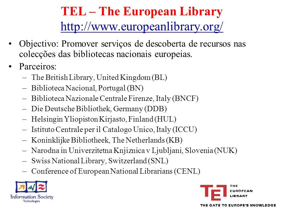 TEL – The European Library http://www.europeanlibrary.org/ http://www.europeanlibrary.org/ Objectivo: Promover serviços de descoberta de recursos nas