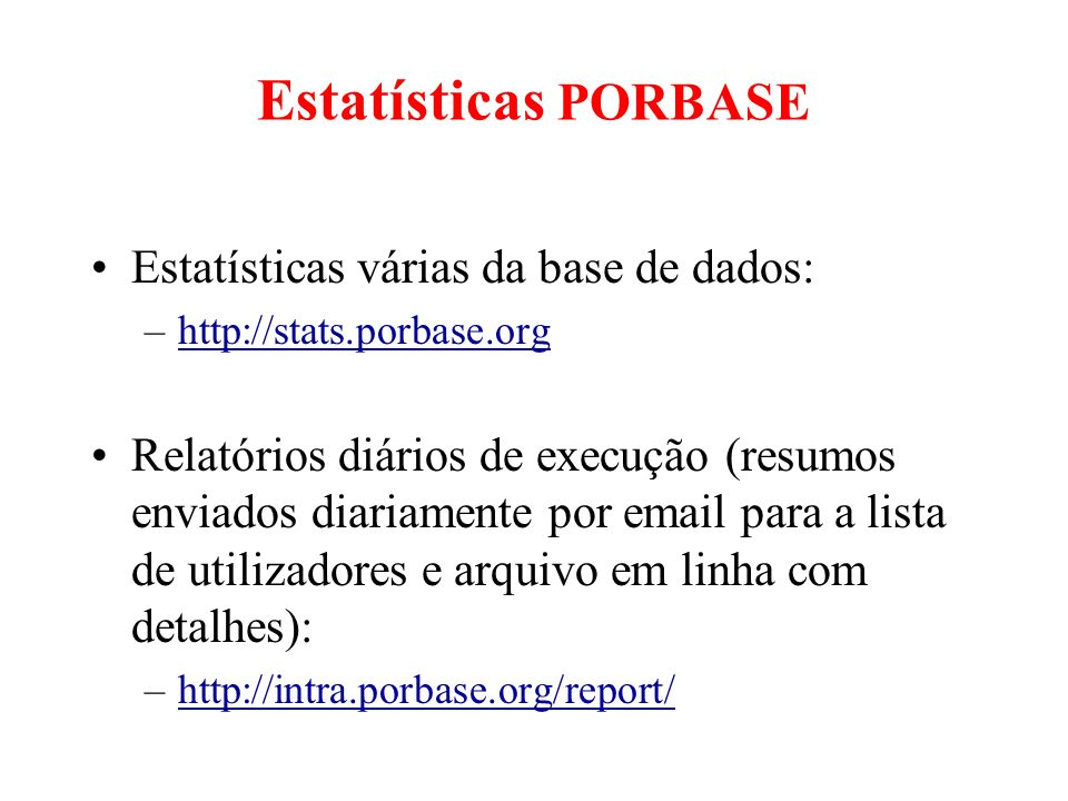 Estatísticas PORBASE Estatísticas várias da base de dados: –http://stats.porbase.orghttp://stats.porbase.org Relatórios diários de execução (resumos e