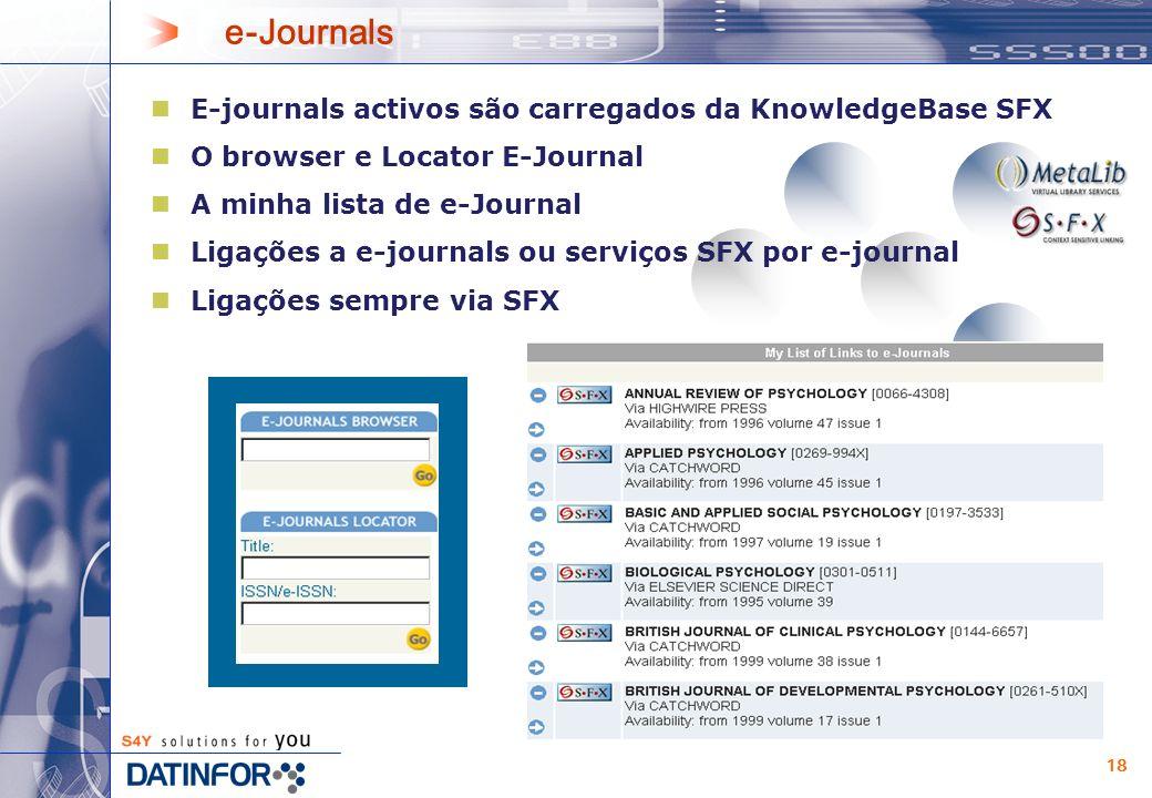 18 E-journals activos são carregados da KnowledgeBase SFX O browser e Locator E-Journal A minha lista de e-Journal Ligações a e-journals ou serviços SFX por e-journal Ligações sempre via SFX e-Journals