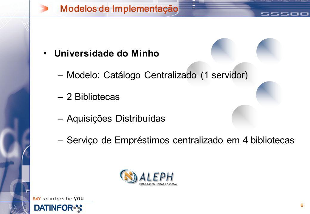 7 Universidade de Lisboa –Modelo: Catálogo Centralizado (1 servidor) –17 Bibliotecas –Aquisições Distribuídas –Serviço de Empréstimos distribuído e autónomo Modelos de Implementação