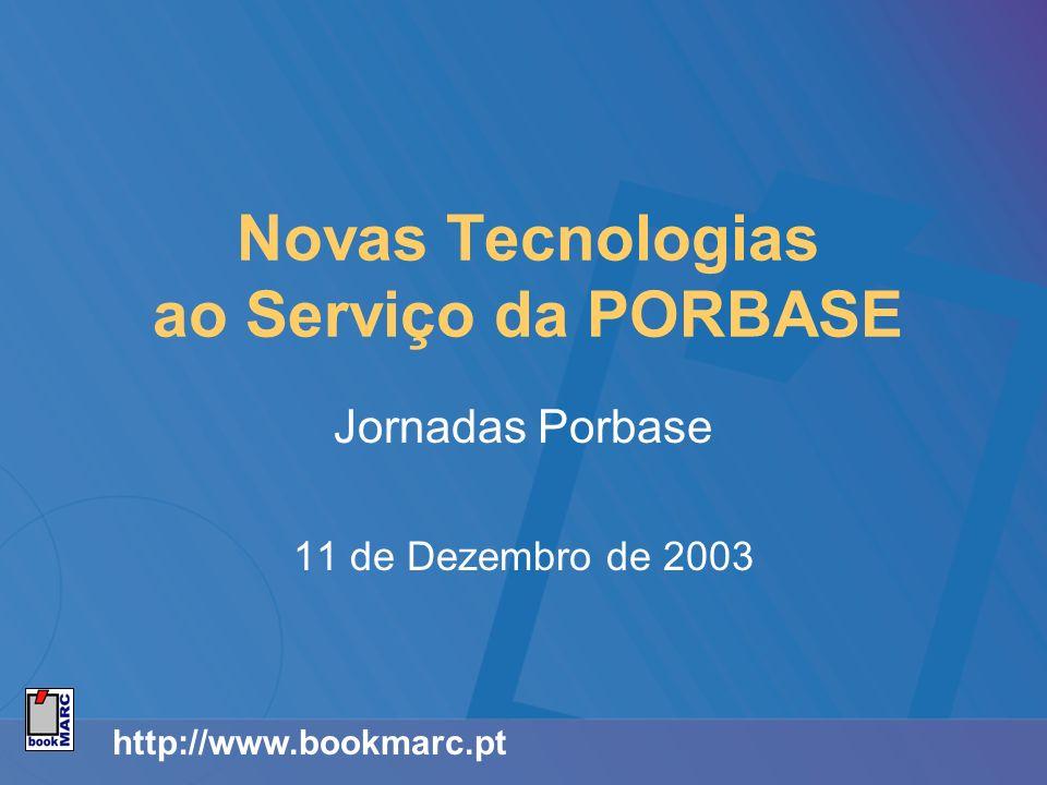 http://www.bookmarc.pt Novas Tecnologias ao Serviço da PORBASE Jornadas Porbase 11 de Dezembro de 2003