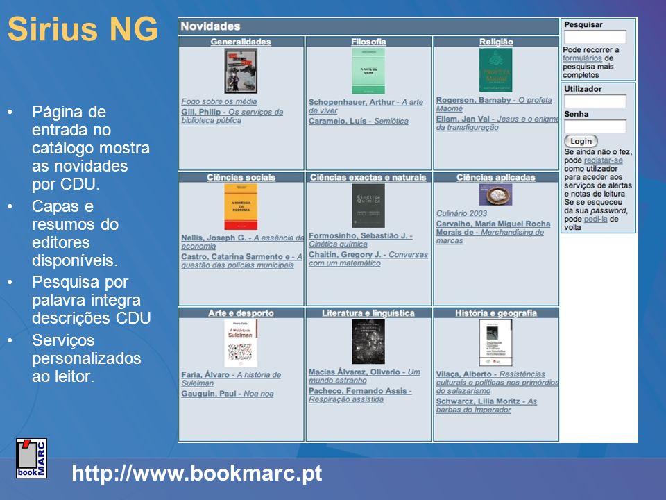 http://www.bookmarc.pt Sirius NG Página de entrada no catálogo mostra as novidades por CDU. Capas e resumos do editores disponíveis. Pesquisa por pala