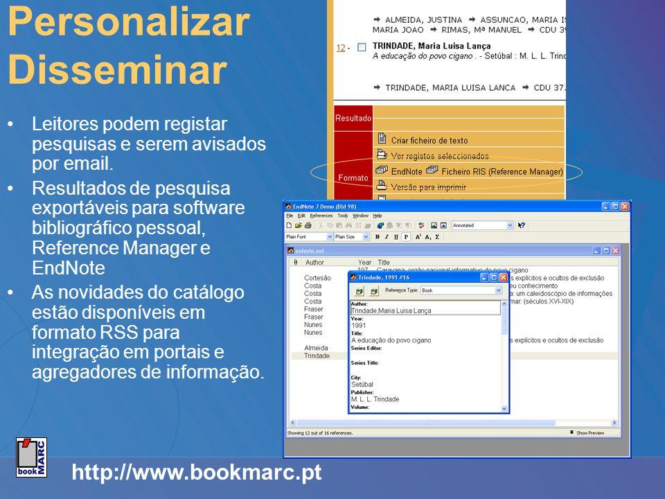 http://www.bookmarc.pt Personalizar Disseminar Leitores podem registar pesquisas e serem avisados por email. Resultados de pesquisa exportáveis para s