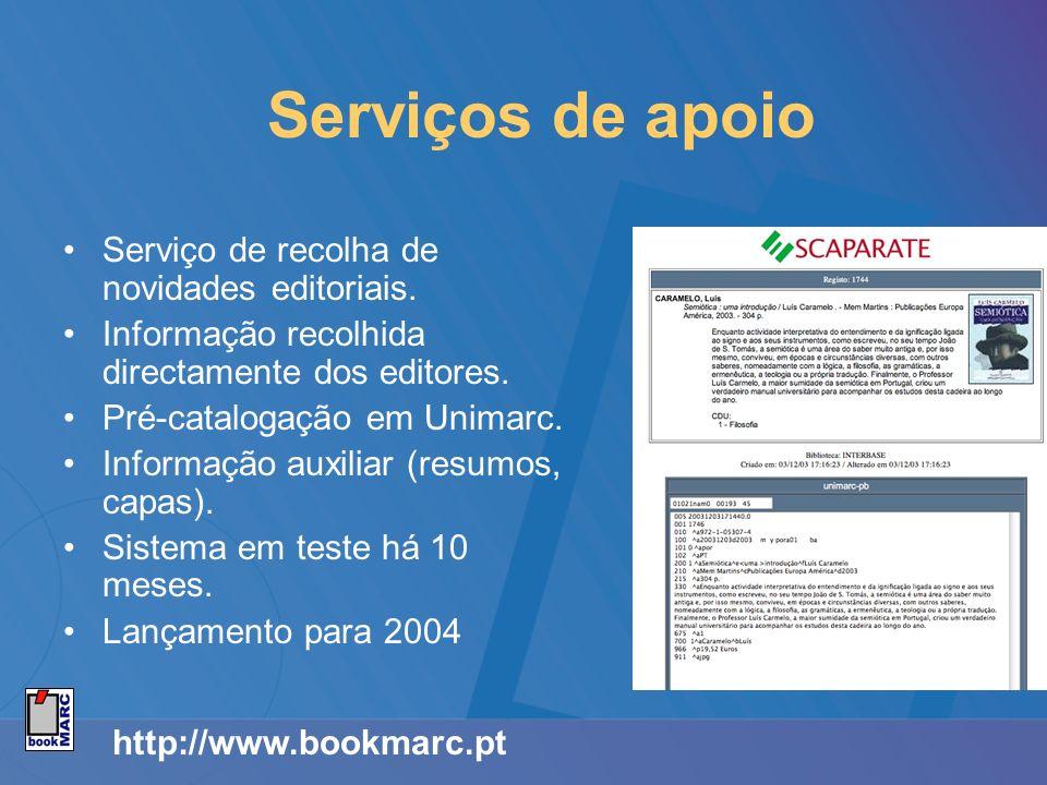 http://www.bookmarc.pt Serviços de apoio Serviço de recolha de novidades editoriais. Informação recolhida directamente dos editores. Pré-catalogação e