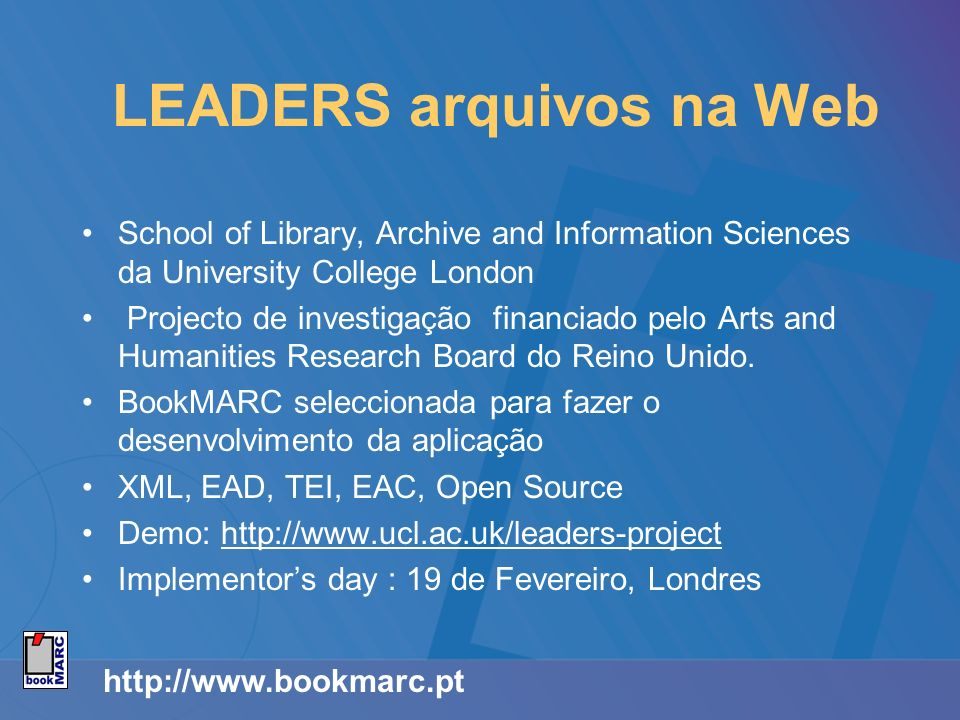 http://www.bookmarc.pt LEADERS arquivos na Web School of Library, Archive and Information Sciences da University College London Projecto de investigação financiado pelo Arts and Humanities Research Board do Reino Unido.