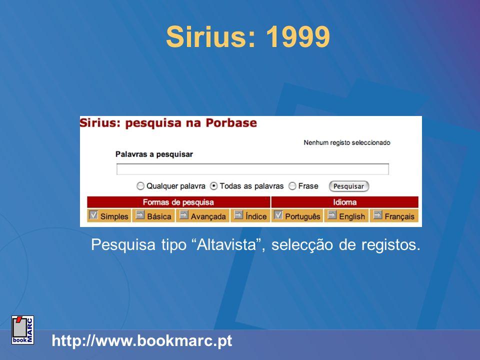 http://www.bookmarc.pt Sirius: 1999 Pesquisa tipo Altavista, selecção de registos.