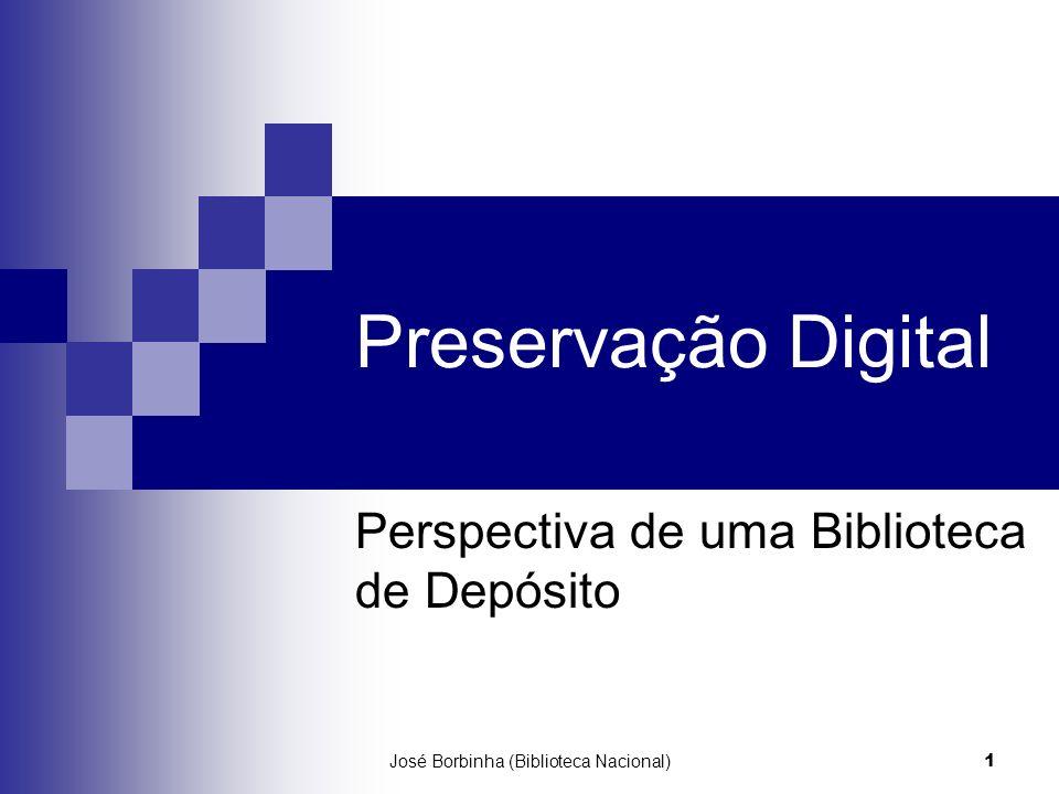 José Borbinha (Biblioteca Nacional) 1 Preservação Digital Perspectiva de uma Biblioteca de Depósito