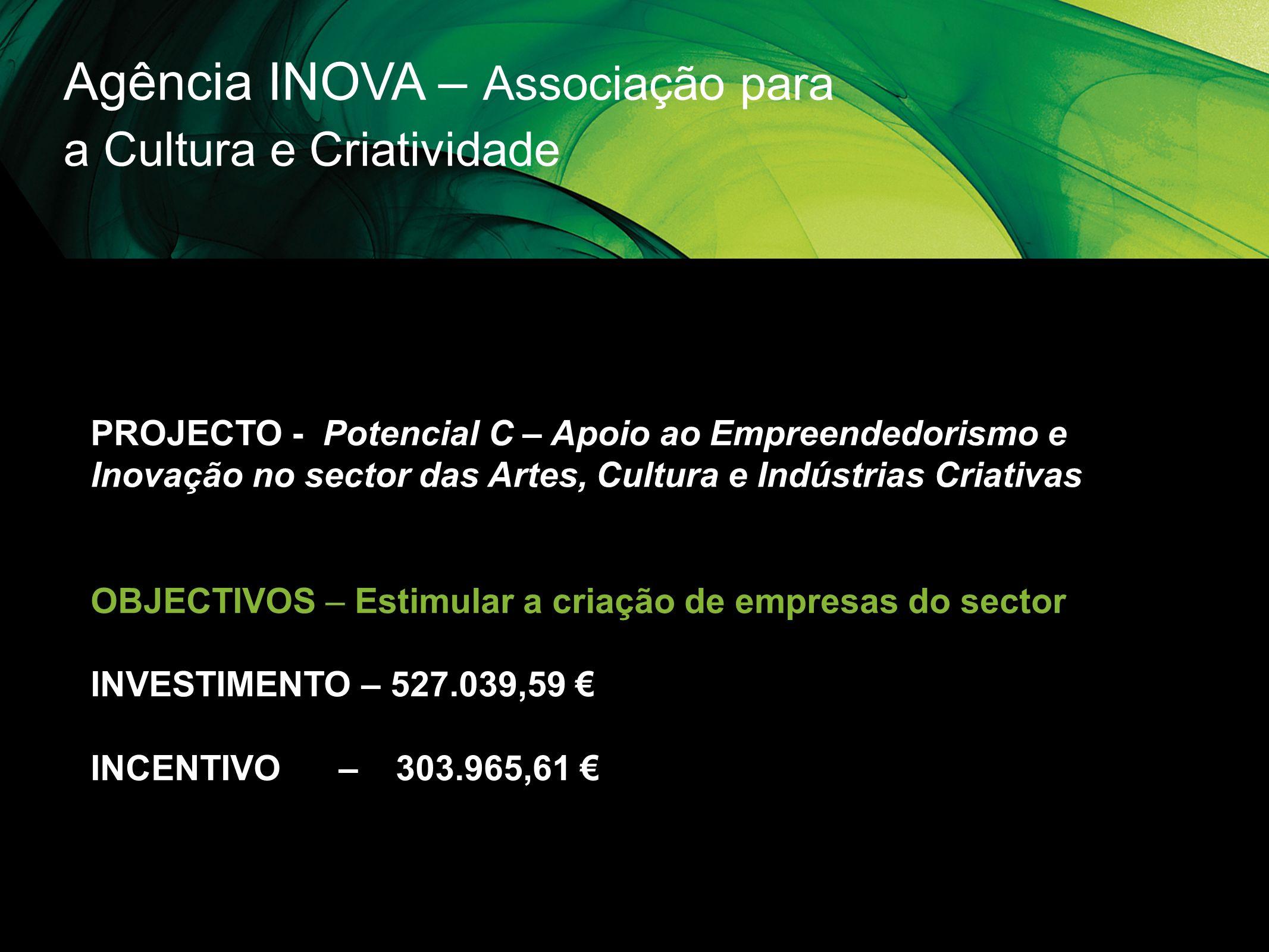 Agência INOVA – Associação para a Cultura e Criatividade PROJECTO - Potencial C – Apoio ao Empreendedorismo e Inovação no sector das Artes, Cultura e