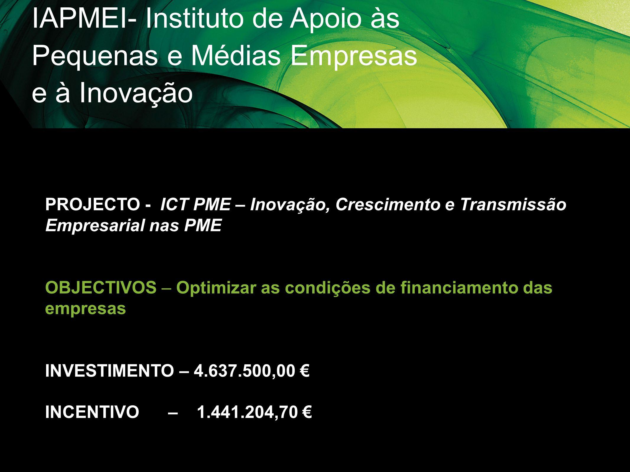 IAPMEI- Instituto de Apoio às Pequenas e Médias Empresas e à Inovação PROJECTO - ICT PME – Inovação, Crescimento e Transmissão Empresarial nas PME OBJ