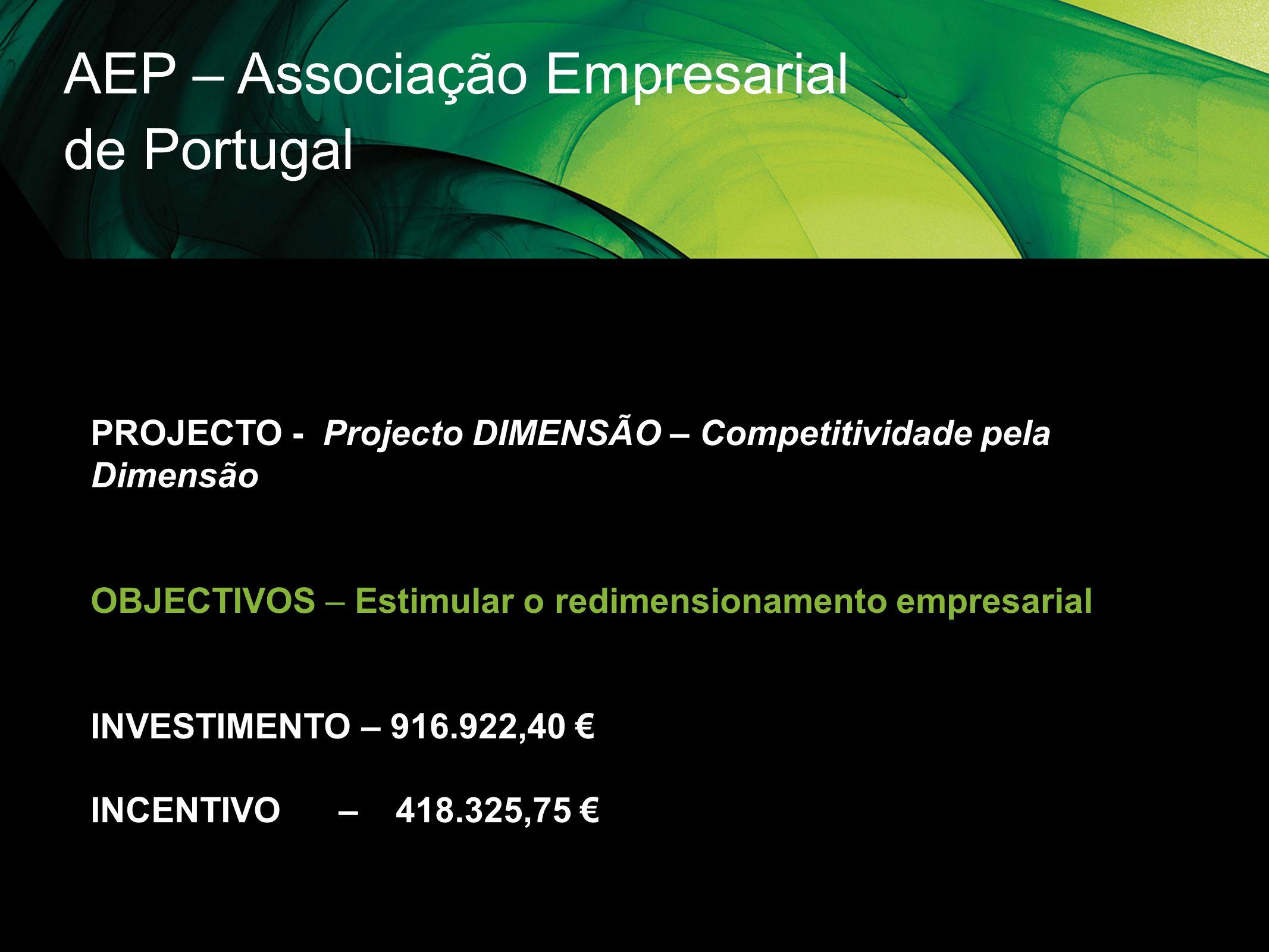 AEP – Associação Empresarial de Portugal PROJECTO - Projecto DIMENSÃO – Competitividade pela Dimensão OBJECTIVOS – Estimular o redimensionamento empre