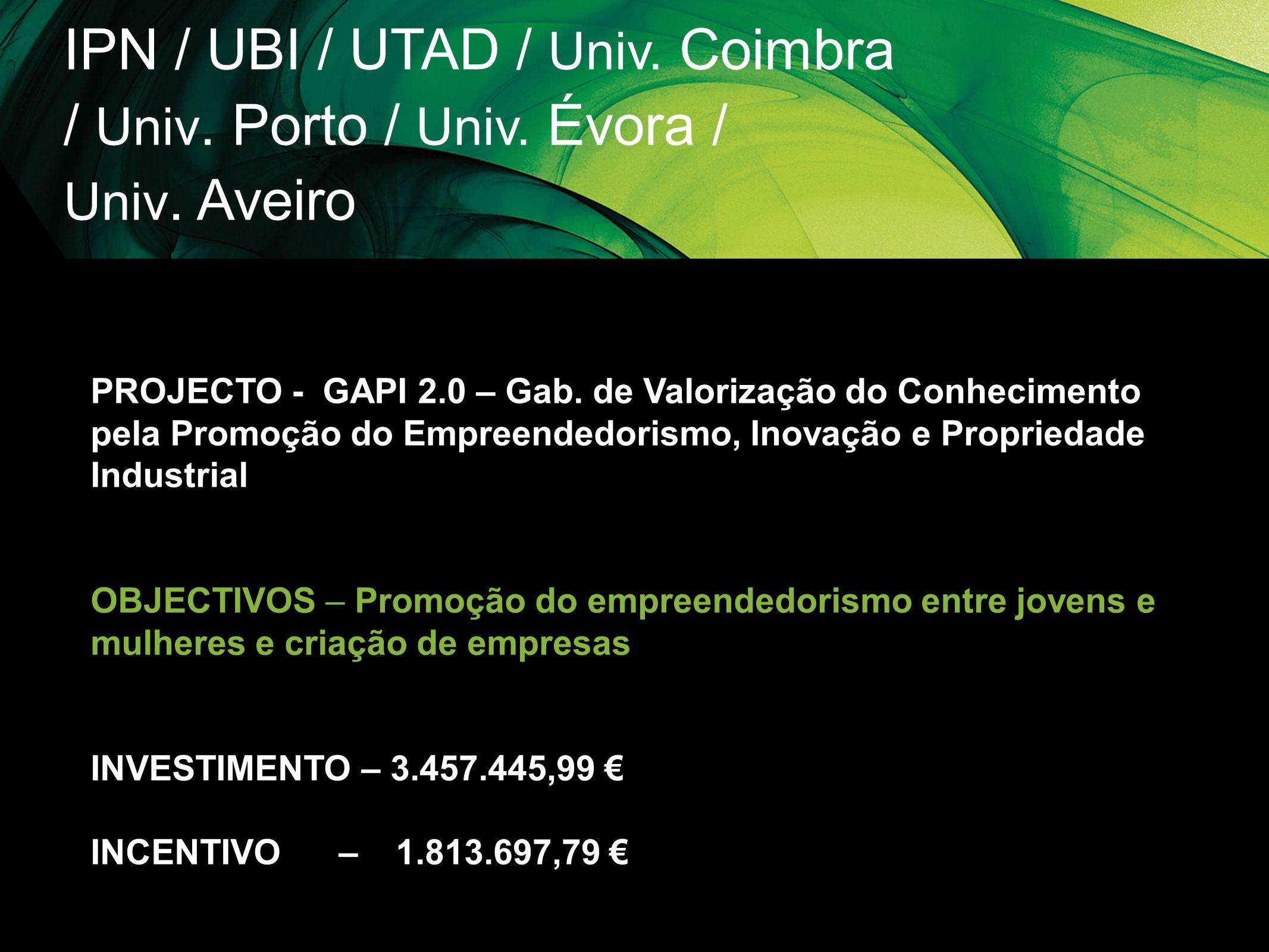 IPN / UBI / UTAD / Univ. Coimbra / Univ. Porto / Univ. Évora / Univ. Aveiro PROJECTO - GAPI 2.0 – Gab. de Valorização do Conhecimento pela Promoção do