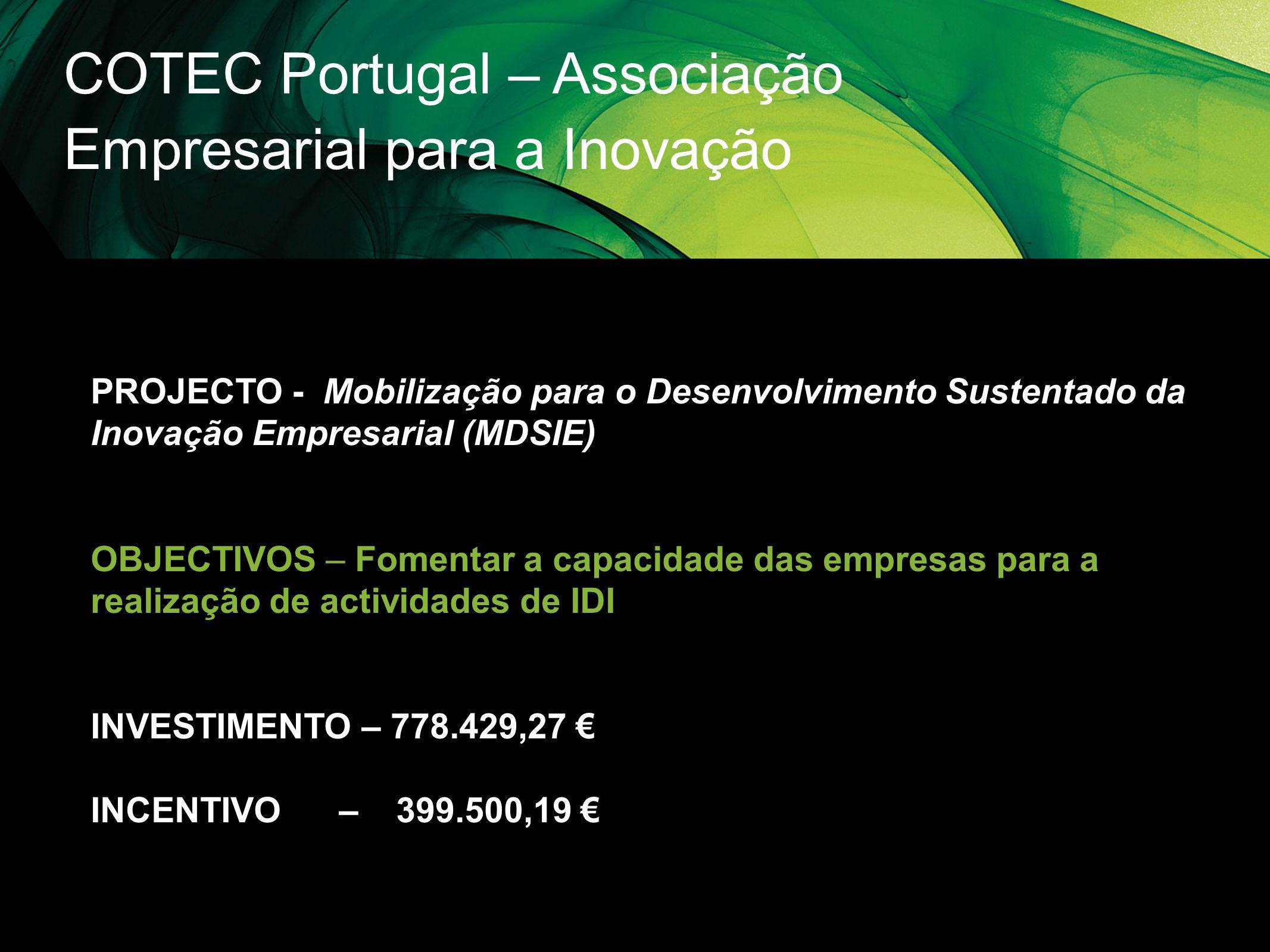 COTEC Portugal – Associação Empresarial para a Inovação PROJECTO - Mobilização para o Desenvolvimento Sustentado da Inovação Empresarial (MDSIE) OBJEC
