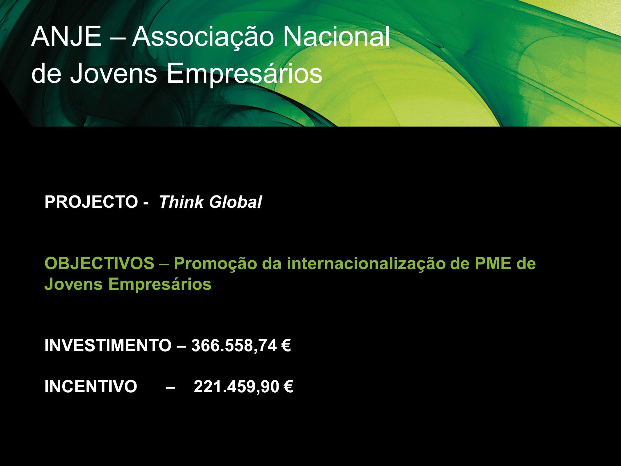 ANJE – Associação Nacional de Jovens Empresários PROJECTO - Think Global OBJECTIVOS – Promoção da internacionalização de PME de Jovens Empresários INV