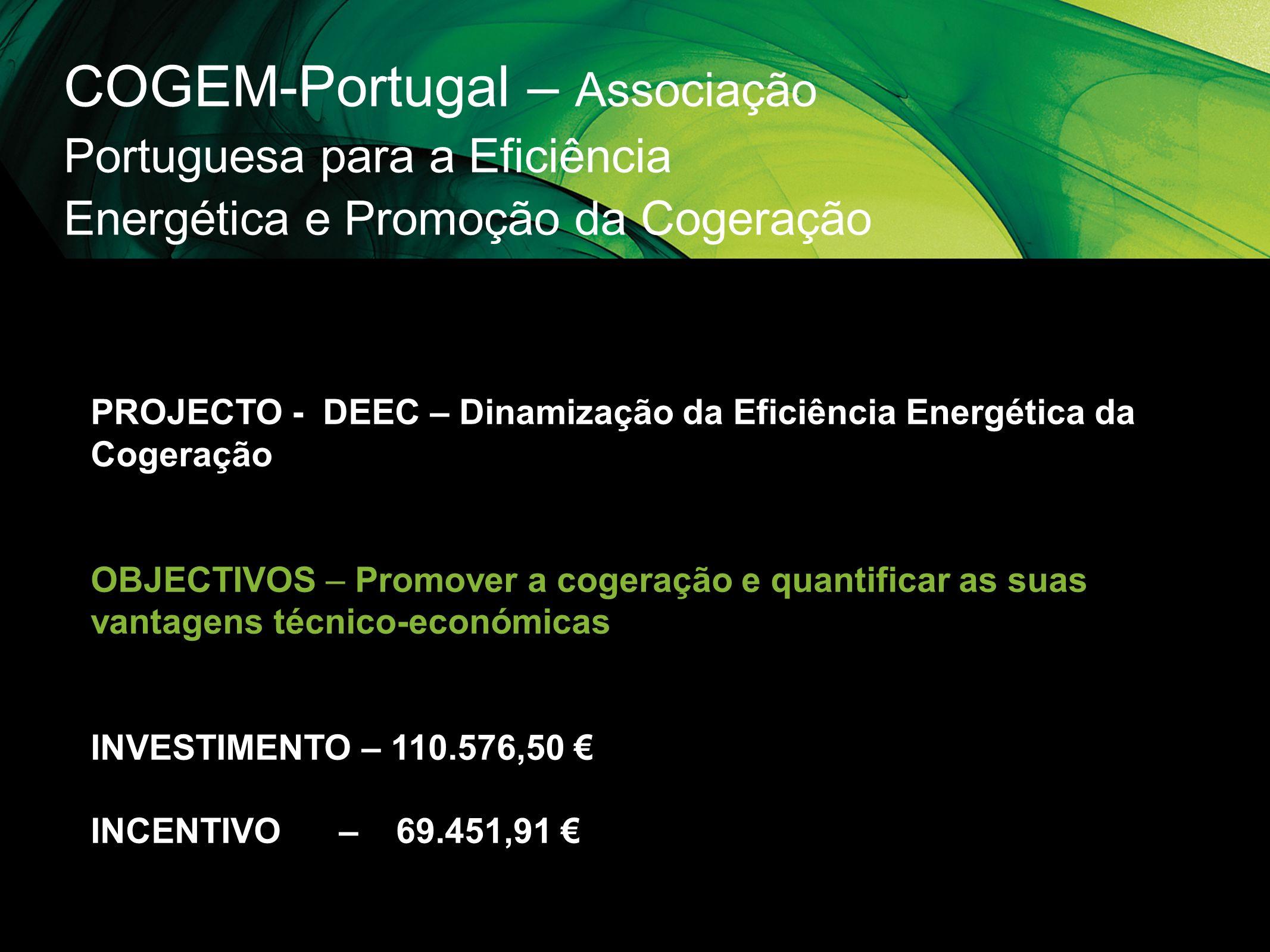 COGEM-Portugal – Associação Portuguesa para a Eficiência Energética e Promoção da Cogeração PROJECTO - DEEC – Dinamização da Eficiência Energética da