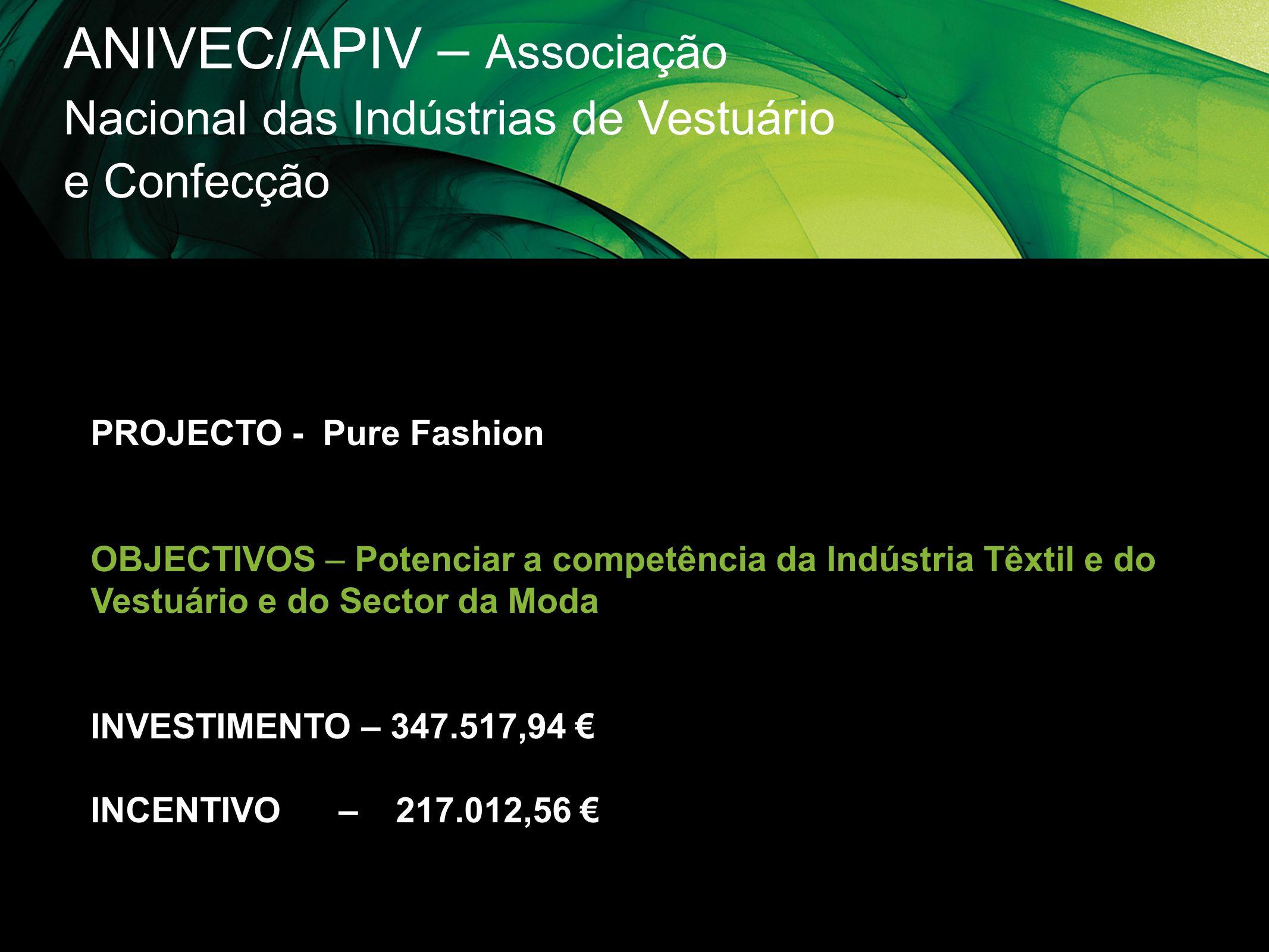 ANIVEC/APIV – Associação Nacional das Indústrias de Vestuário e Confecção PROJECTO - Pure Fashion OBJECTIVOS – Potenciar a competência da Indústria Tê