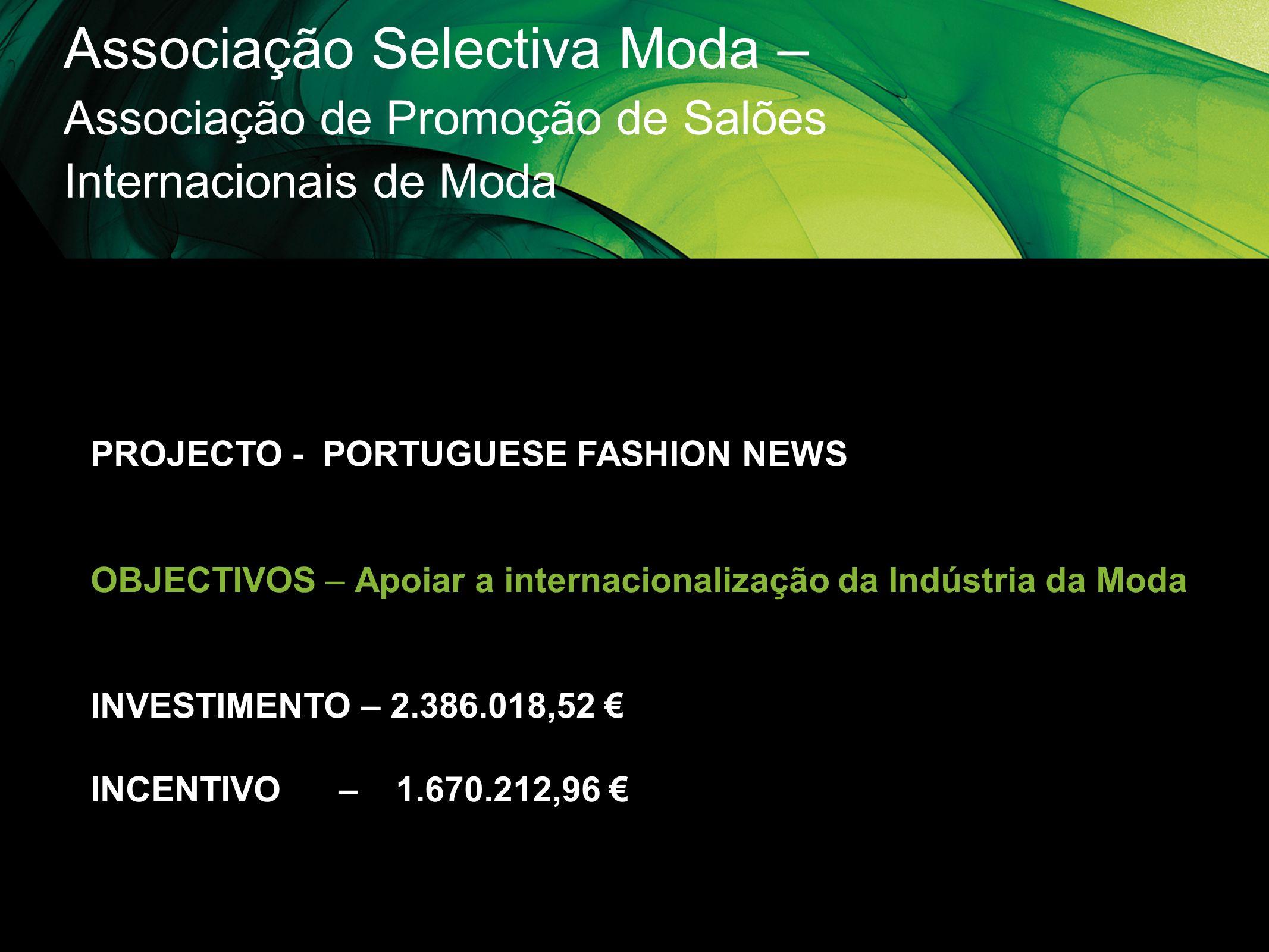 Associação Selectiva Moda – Associação de Promoção de Salões Internacionais de Moda PROJECTO - PORTUGUESE FASHION NEWS OBJECTIVOS – Apoiar a internaci