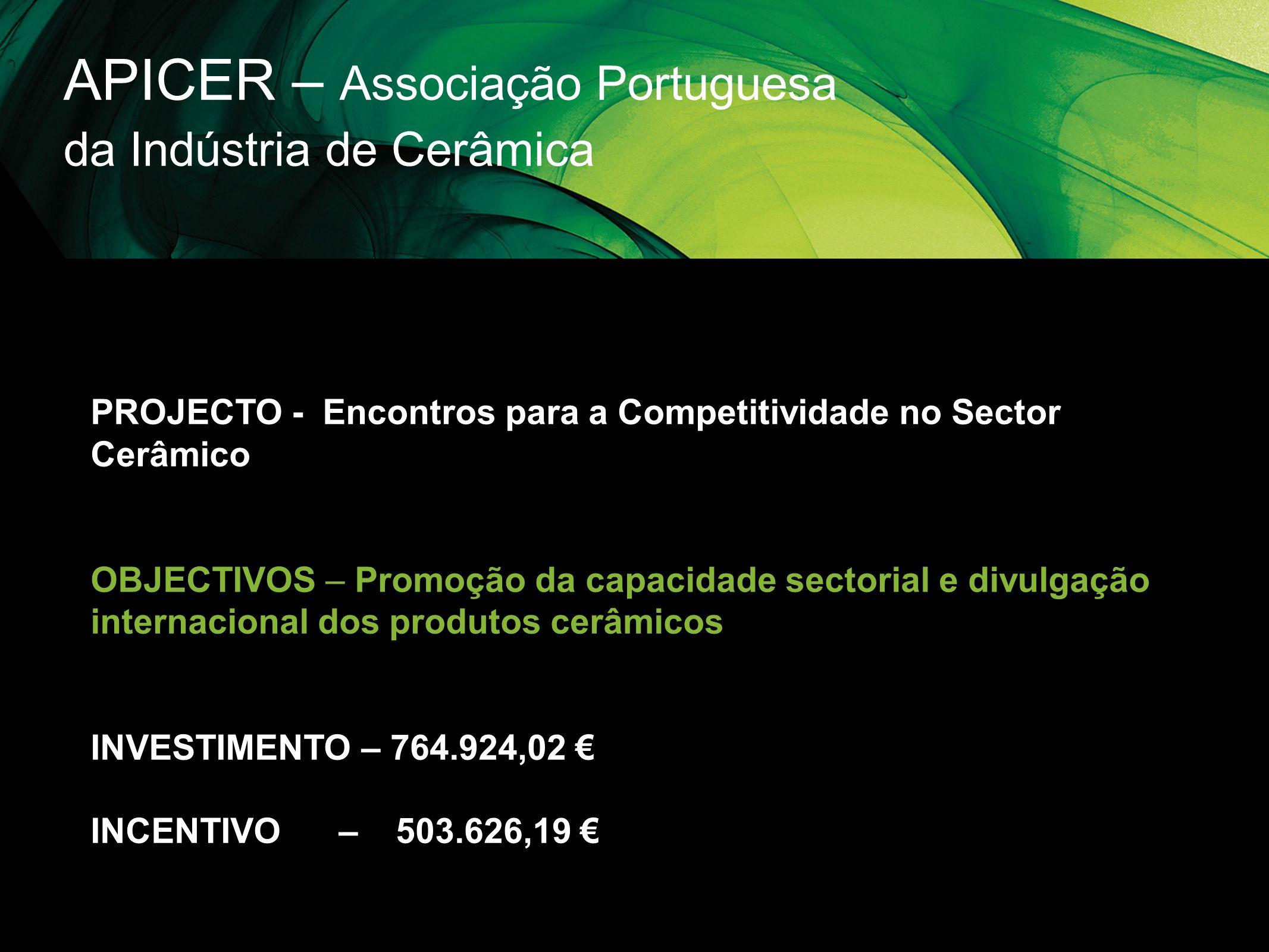 APICER – Associação Portuguesa da Indústria de Cerâmica PROJECTO - Encontros para a Competitividade no Sector Cerâmico OBJECTIVOS – Promoção da capaci