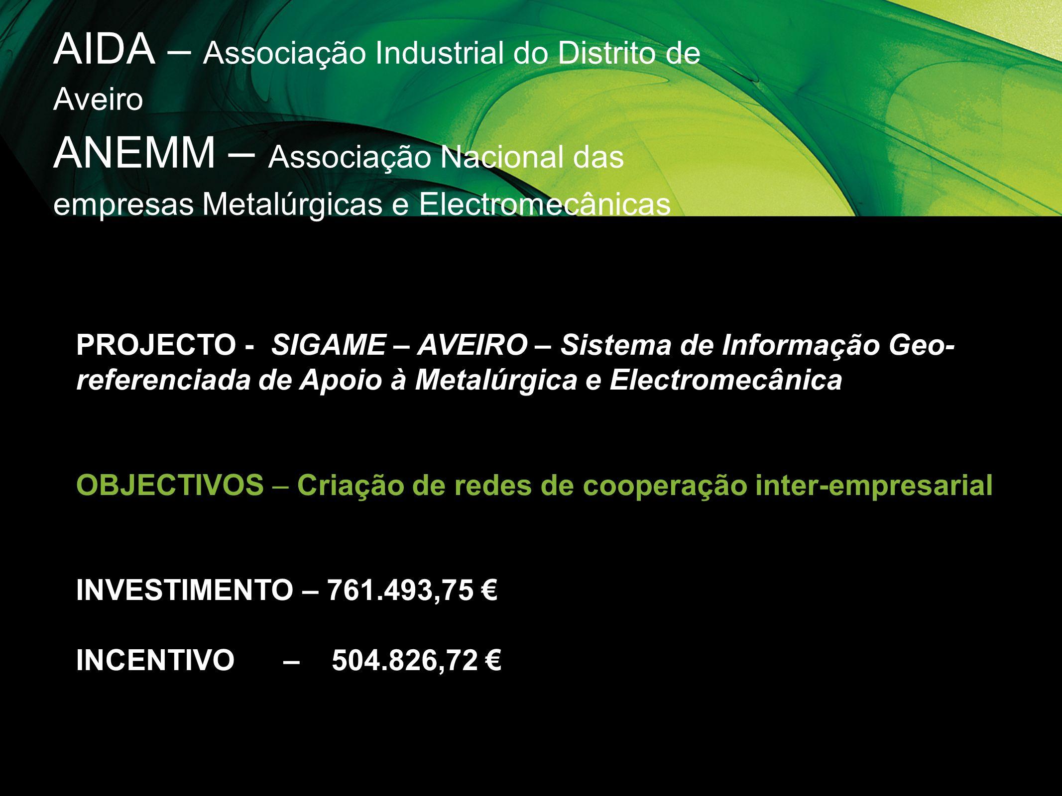 AIDA – Associação Industrial do Distrito de Aveiro ANEMM – Associação Nacional das empresas Metalúrgicas e Electromecânicas PROJECTO - SIGAME – AVEIRO