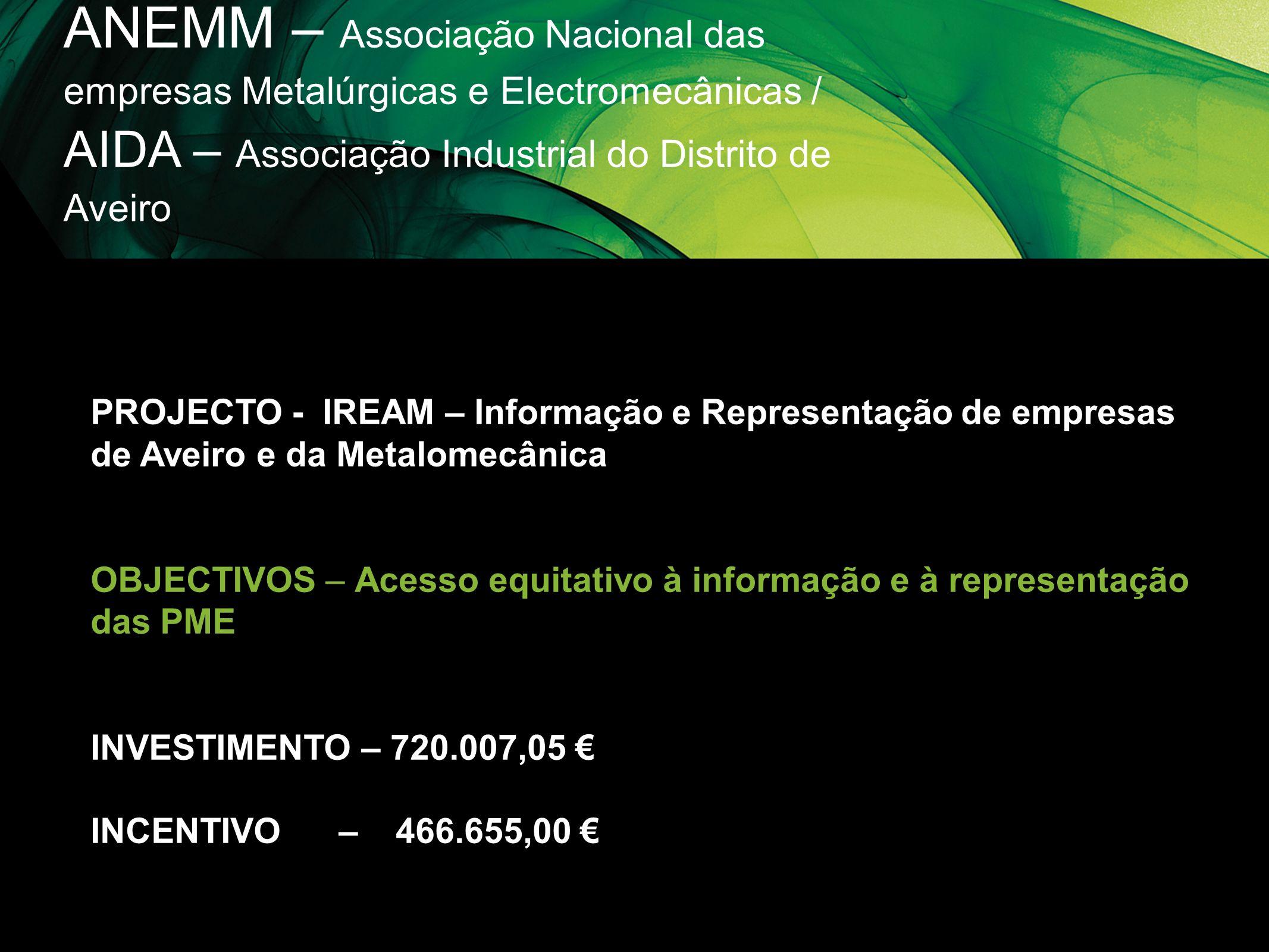 ANEMM – Associação Nacional das empresas Metalúrgicas e Electromecânicas / AIDA – Associação Industrial do Distrito de Aveiro PROJECTO - IREAM – Infor