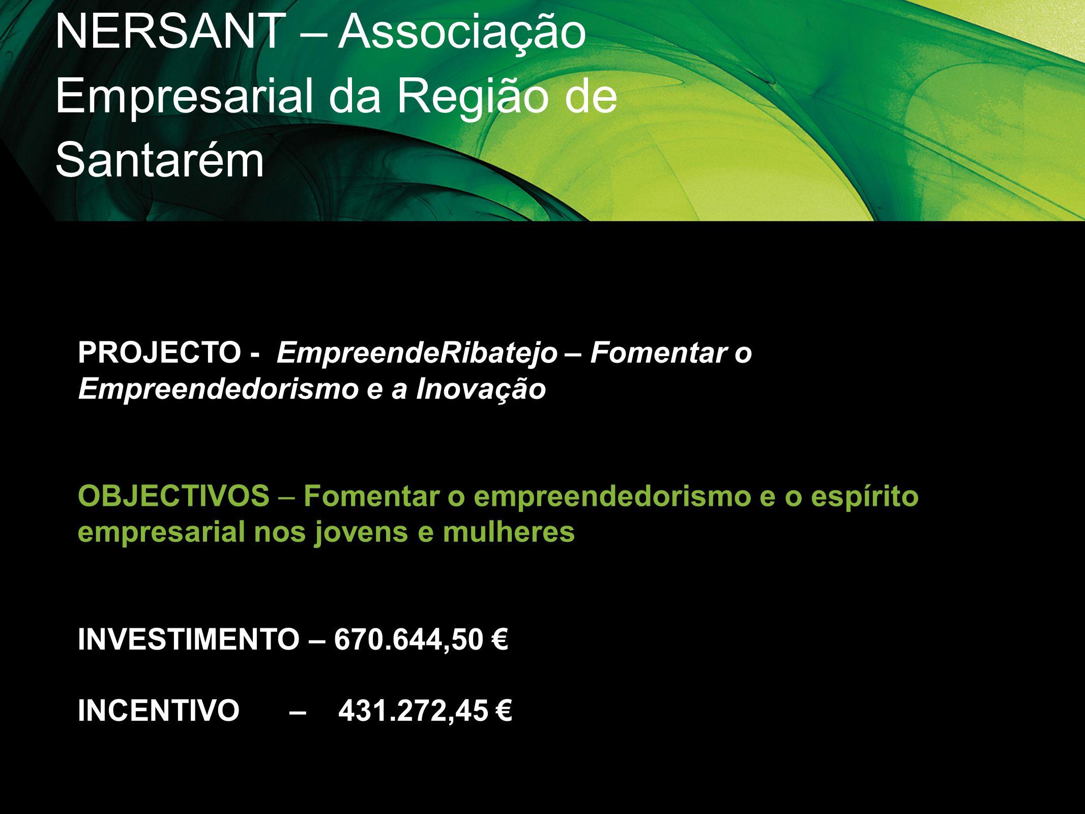 NERSANT – Associação Empresarial da Região de Santarém PROJECTO - EmpreendeRibatejo – Fomentar o Empreendedorismo e a Inovação OBJECTIVOS – Fomentar o