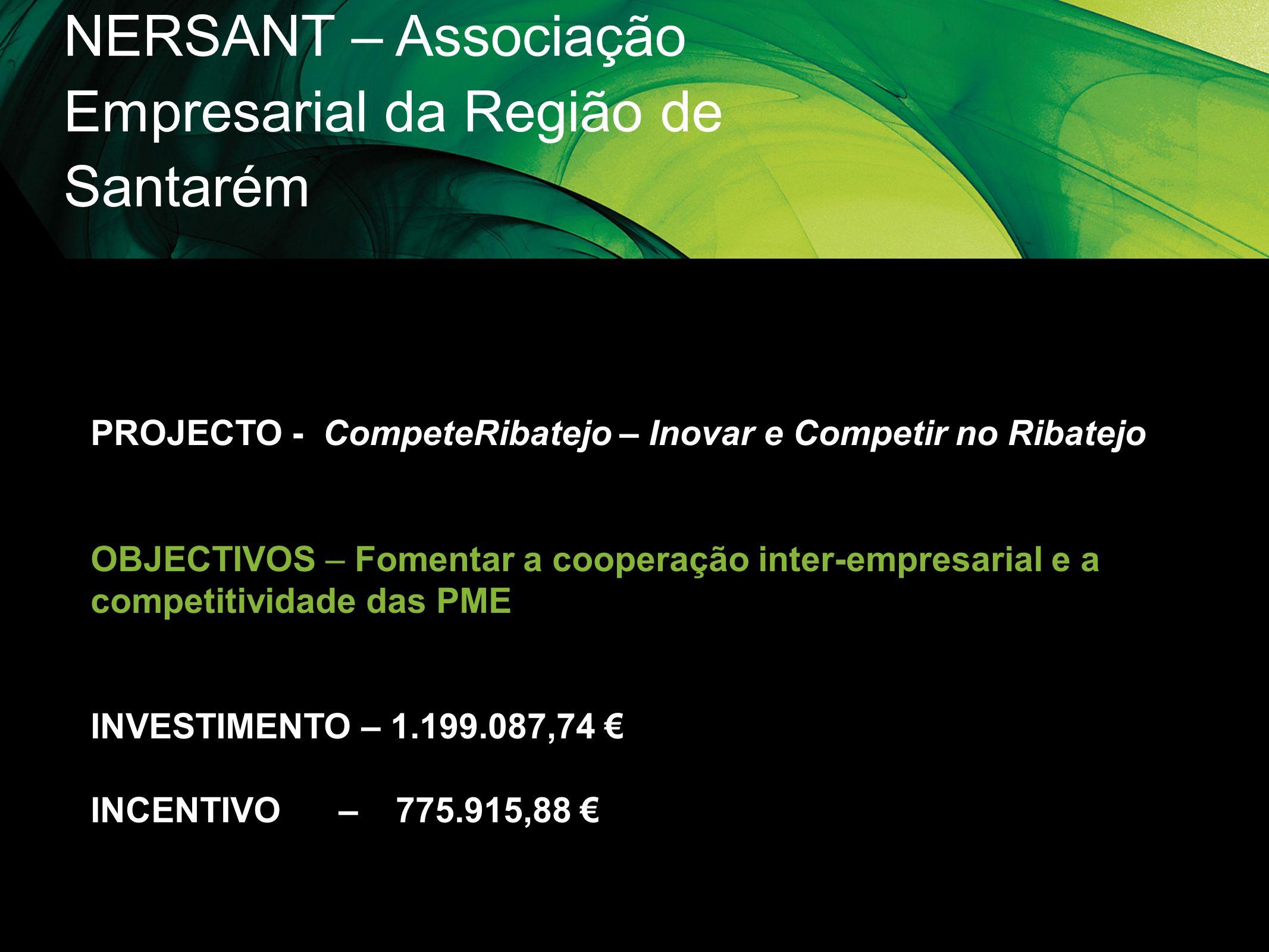 NERSANT – Associação Empresarial da Região de Santarém PROJECTO - CompeteRibatejo – Inovar e Competir no Ribatejo OBJECTIVOS – Fomentar a cooperação i